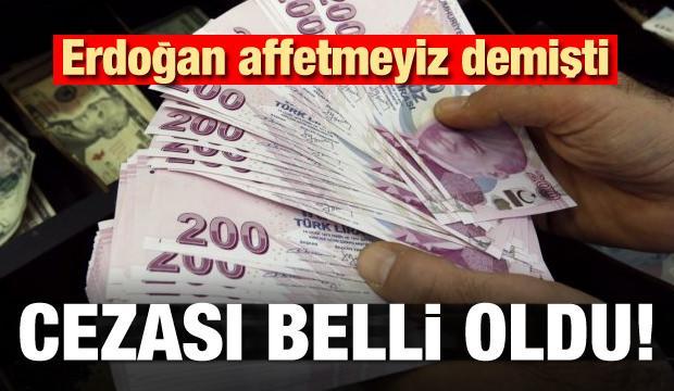 Erdoğan 'affetmeyiz' demişti! Cezası belli oldu! Yapanlar yandı
