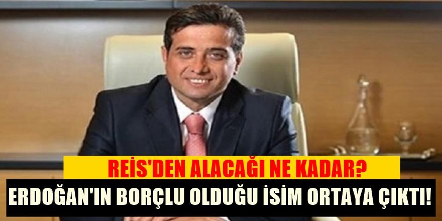 Erdoğan'ın borçlu olduğu İSİM KİM ÇIKTI?
