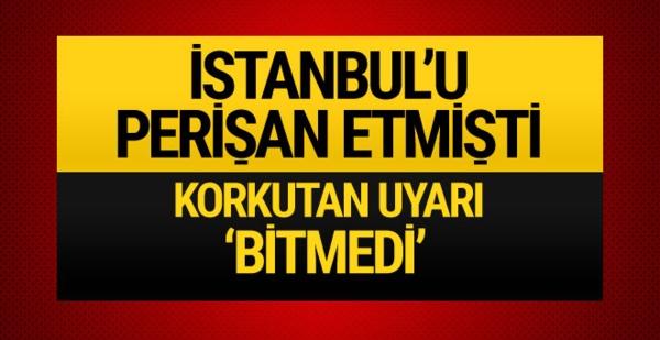 İstanbul için ürkütücü uyarı