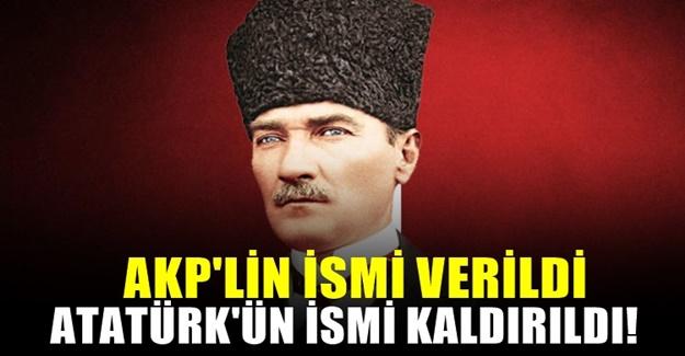 Atatürk ismini çıkarıp eski AKP'li bakanın adını koydular