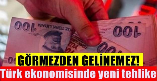 Türk ekonomisinde yeni tehlike