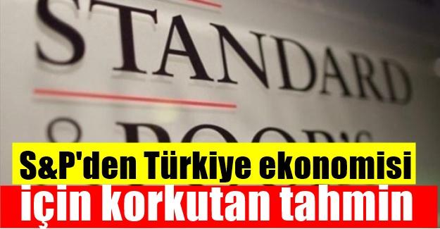 S&P'den Türkiye ekonomisi için korkutan tahmin