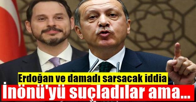 Erdoğan ve damadı sarsacak iddia: İnönü'yü suçladılar ama...