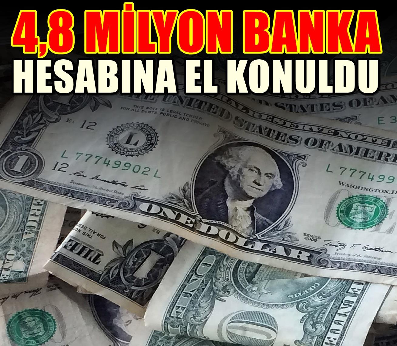 Milyonlarca banka hesabına el kondu