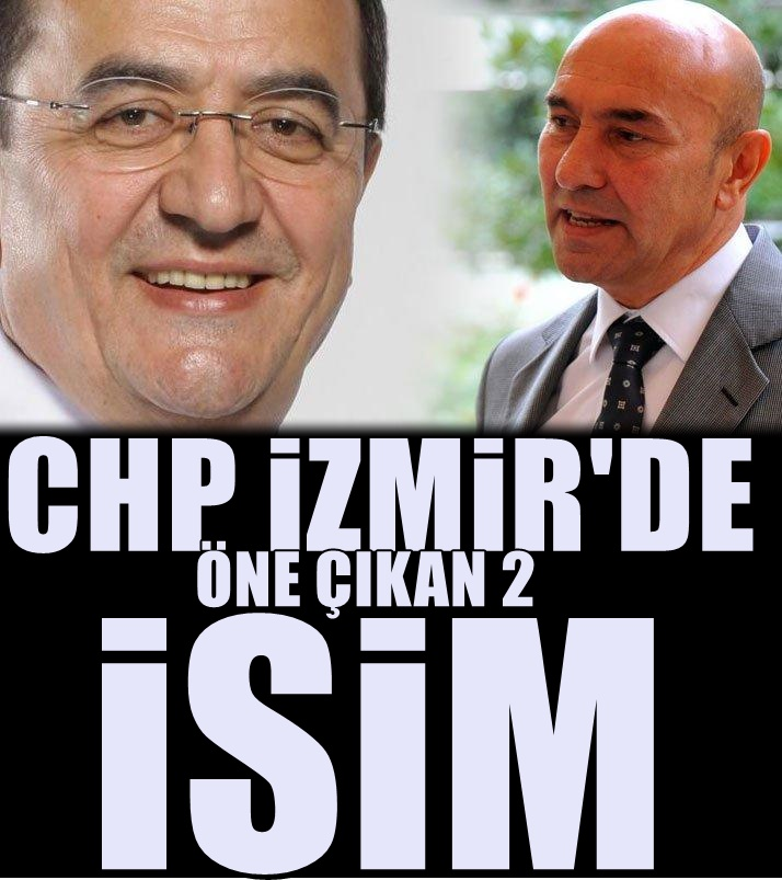 CHP'de İzmir'de ibre 2 isme döndü