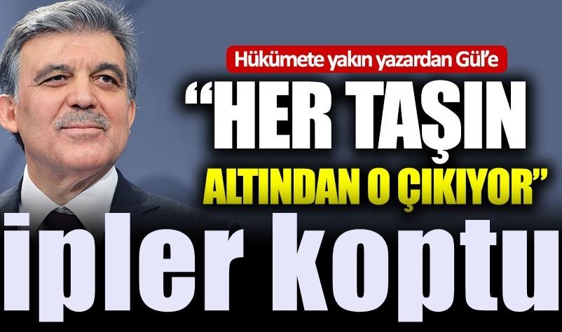 """Abdullah Gül'e:  """"Her taşın altından o çıkıyor"""""""
