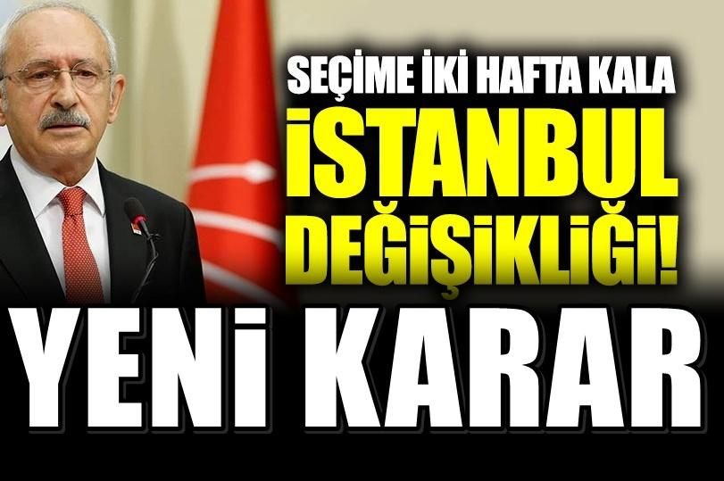 Kılıçdaroğlu'ndan seçime 2 hafta kala İstanbul değişikliği