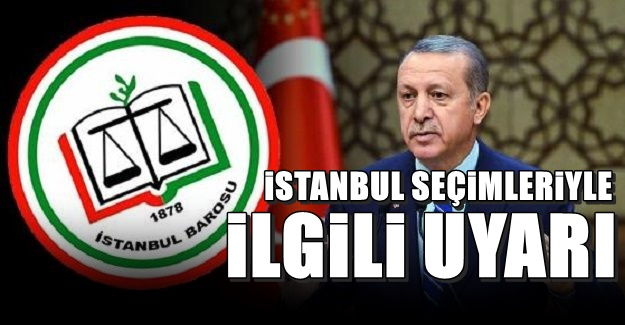 İstanbul Barosu: İstanbul'da seçimler bitmiştir!