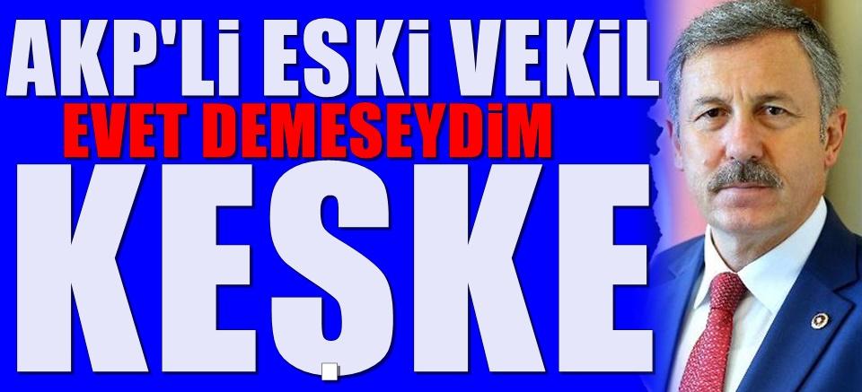 AKP'li Eski vekilden Başkanlık sistemi için şok çıkış!