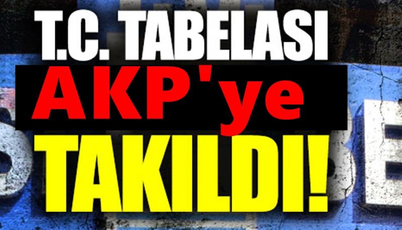T.C Tabelası için flaş karar! AKP engeline takıldı