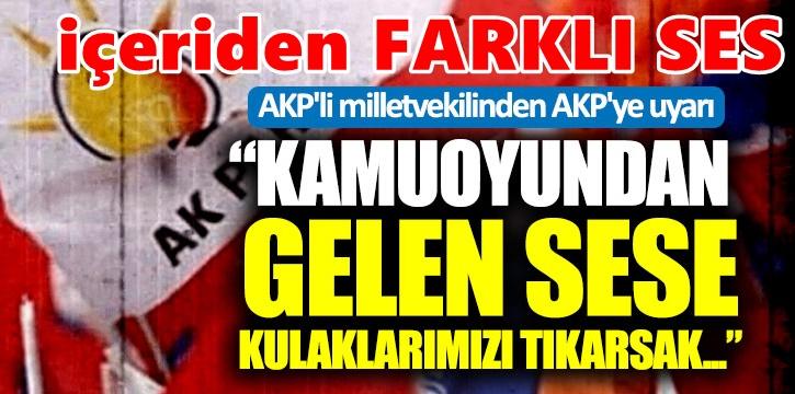 AKP'li milletvekilinden AKP'ye uyarı