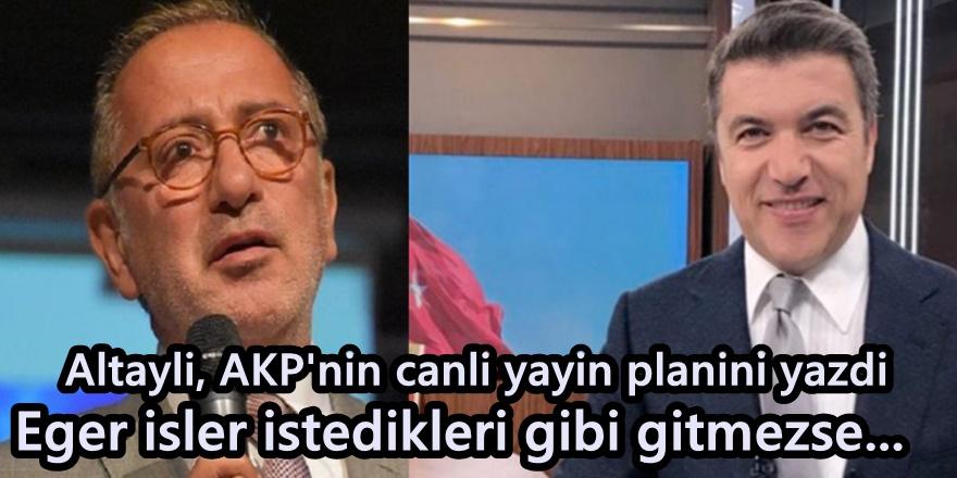 Fatih Altaylı, AKP'nin canlı yayın planını yazdı: