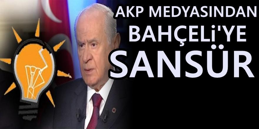 AKP medyasından Bahçeli'ye sansür