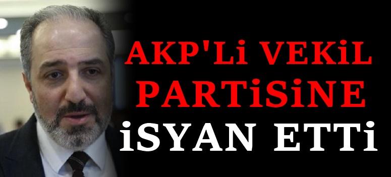 AKP'li Vekil Yeneroğlu Partisine isyan etti