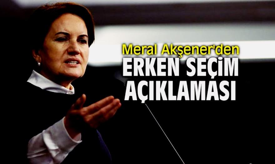 Akşener'den çarpıcı 'erken seçim' açıklaması