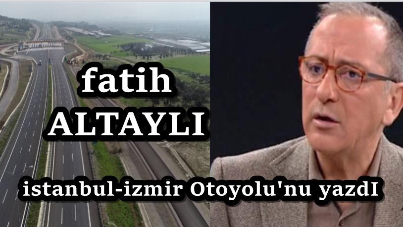 Altaylı, İstanbul-İzmir Otoyolu'nu yazdı: Geliriniz Avrupa standartlarında ise...
