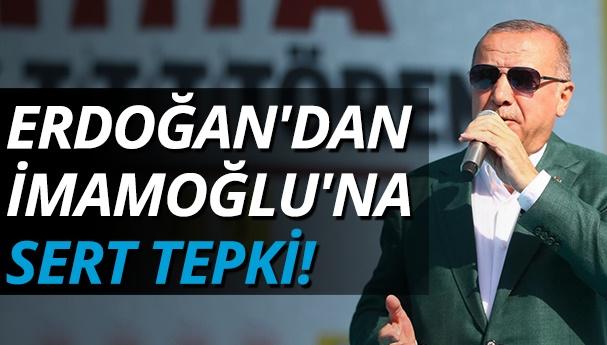 Erdoğan, Ekrem İmamoğlu'nu hedef aldı: Sen otur işine bak