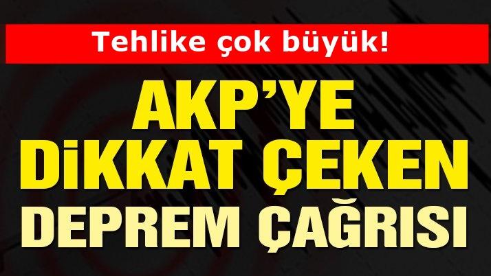 AKP'ye çok kritik deprem çağrısı