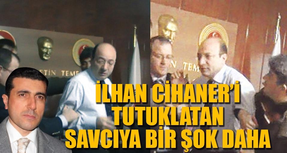 İlhan Cihaner'i Tutuklatan Savcıya bir şok daha!