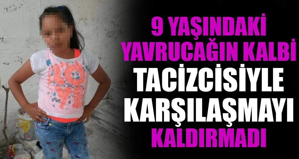 Tacize uğrayan 9 yaşındaki kız kalp krizi geçirerek öldü