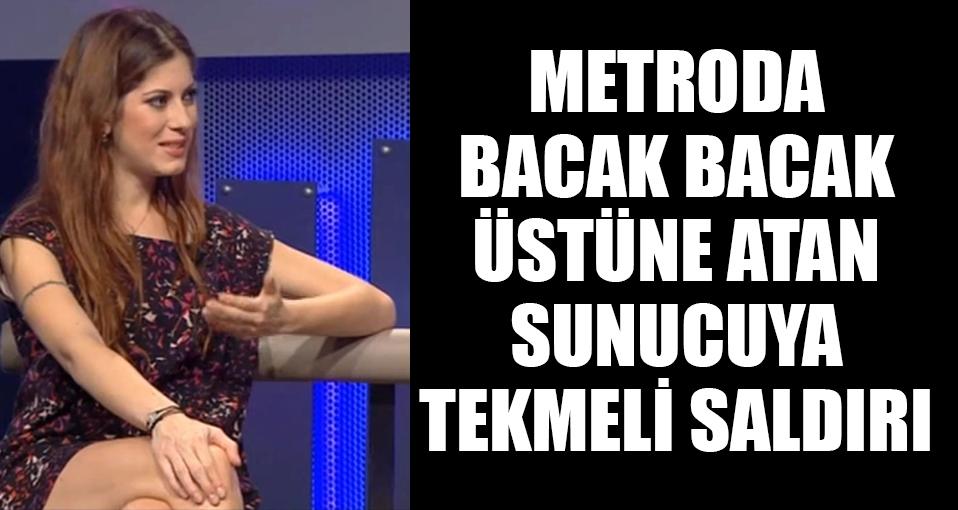 İpek Atcan'a metroda tekmeli saldırı