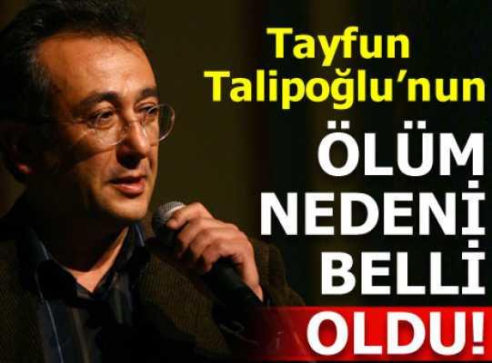 Tayfun Talipoğlu'nun Ölüm Nedeni Açıklandı