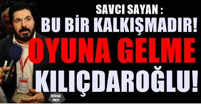 Savcı Sayan CHP'nin Adalet yürüyüşü için uyardı: