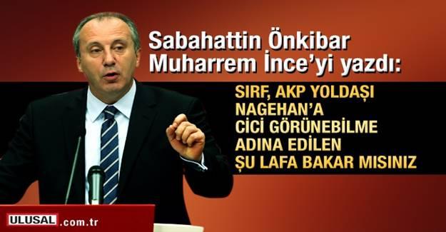 Sabahattin Önkibar: Sırf, AKP yoldaşı Nagehan'a cici görünebilme adına edilen şu lafa bakar mısınız