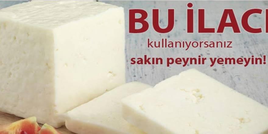 Peynir yediğinizde bu ilaçtan uzak durun