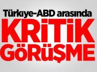 Türkiye ile ABD arasında kritik görüşme sonrası son dakika açıklaması