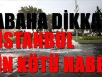 İstanbul İçin Uyarı geldi! Çok Şiddetlisi geliyor