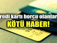 32 milyon kart borçlusuna kötü haber : Borçlar katlanacak