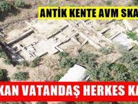 2 bin 700 yıllık antik kentin üzerine AVM!