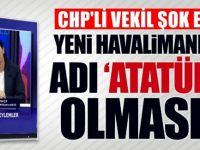 """CHP'li Gülay Yedekçi: """"Yeni havalimanının adı 'Atatürk' olmasın"""""""