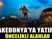 Makedonya Yatırım Fırsatları öncelikli alanları neler?