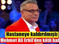 Mehmet Ali Erbil hastaneye kaldırılmıştı : Kötü haber geldi