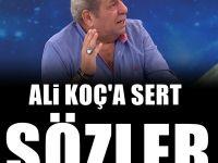 Erman Toroğlu'ndan Ali Koç'a sert sözler