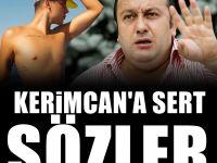 İsmail Türüt: Kerimcan'ın olduğu yerden geçmem