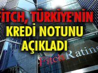 Fitch Türkiye'nin notunu DUYURDU