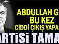 Siyasette Abdullah Gül fırtınası! Geliyor