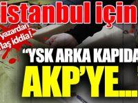 İstanbul Seçimleri iptal mi? YSK'dan AKP'ye 'tavsiye' iddiası