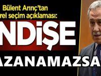 Bülent Arınç'ı İstanbul korkusu sardı: Başarılı olmazsak...