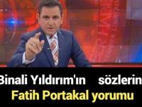 Fatih Portakal'dan Binali Yıldırım'ı kızdıracak kahkaha