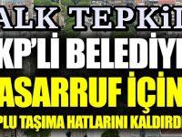AKP'li belediye 'tasarruf için' toplu taşıma hatlarını kaldırdı