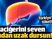 Türkiye'de en çok tüketilen Karaciğer Düşmanı Besin