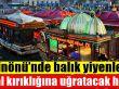 Eminönü'nde balık yiyenleri hayal kırıklığına uğratacak haber